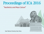 """Aesthetics and Mass Culture"" – Proceedings of ICA 2016 – Seoul, Korea"